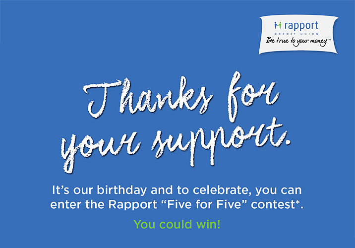Thanks for your support.  It's our birthday and to celebrate, you can enter the Rapport Five for Five contest*. You could win!